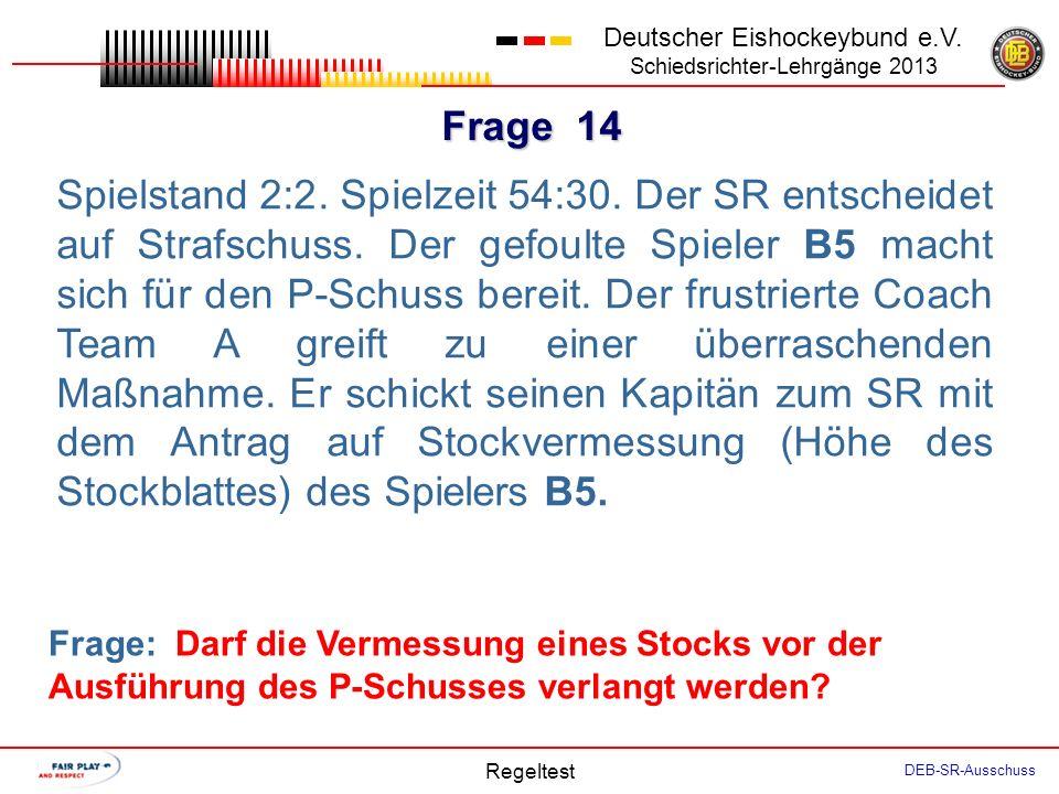 Frage 13 Deutscher Eishockeybund e.V. Schiedsrichter-Lehrgänge 2013 Regeltest DEB-SR-Ausschuss In Spielzeit 48:30 erzielt der Spieler B5 das 4 zu 1 zu
