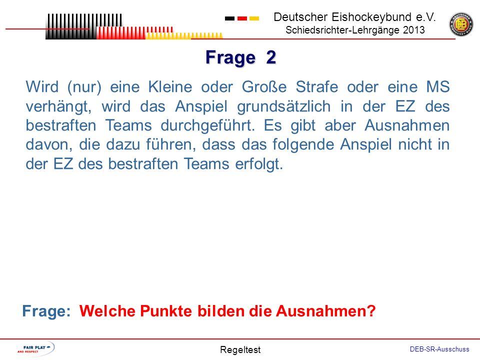 Frage 1 Deutscher Eishockeybund e.V. Schiedsrichter-Lehrgänge 2013 Regeltest DEB-SR-Ausschuss Folgender Fall: -Gegen A10 ist eine Kleine Strafe verhän