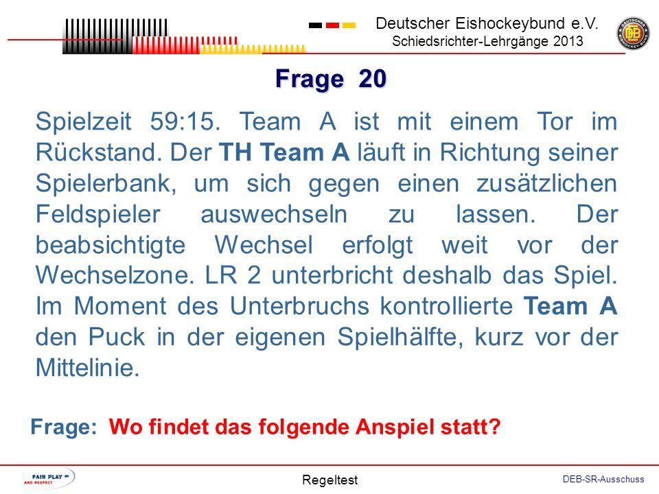 Frage 19 Deutscher Eishockeybund e.V. Schiedsrichter-Lehrgänge 2013 Regeltest DEB-SR-Ausschuss Der SR zeigt eine Kleine Strafe gegen B5 an. Der TH des