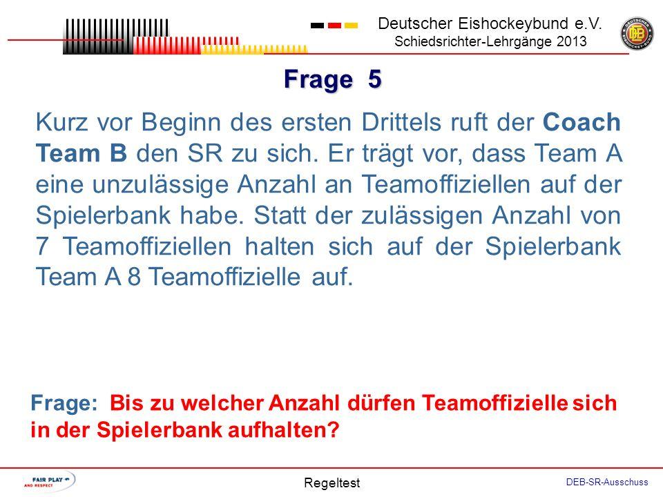 Frage 4 Deutscher Eishockeybund e.V. Schiedsrichter-Lehrgänge 2013 Regeltest DEB-SR-Ausschuss Wegen eines Stockschlags des verteidigenden Spielers B5