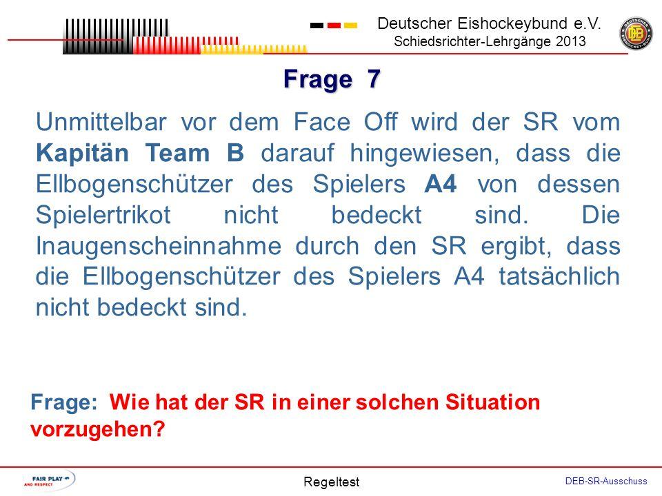 Frage 6 Deutscher Eishockeybund e.V. Schiedsrichter-Lehrgänge 2013 Regeltest DEB-SR-Ausschuss In einem kurzen Dialog fragt der Materialwart Team B den