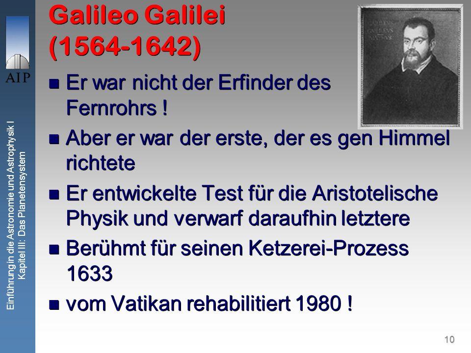 10 Einführung in die Astronomie und Astrophysik I Kapitel III: Das Planetensystem Galileo Galilei (1564-1642) Er war nicht der Erfinder des Fernrohrs