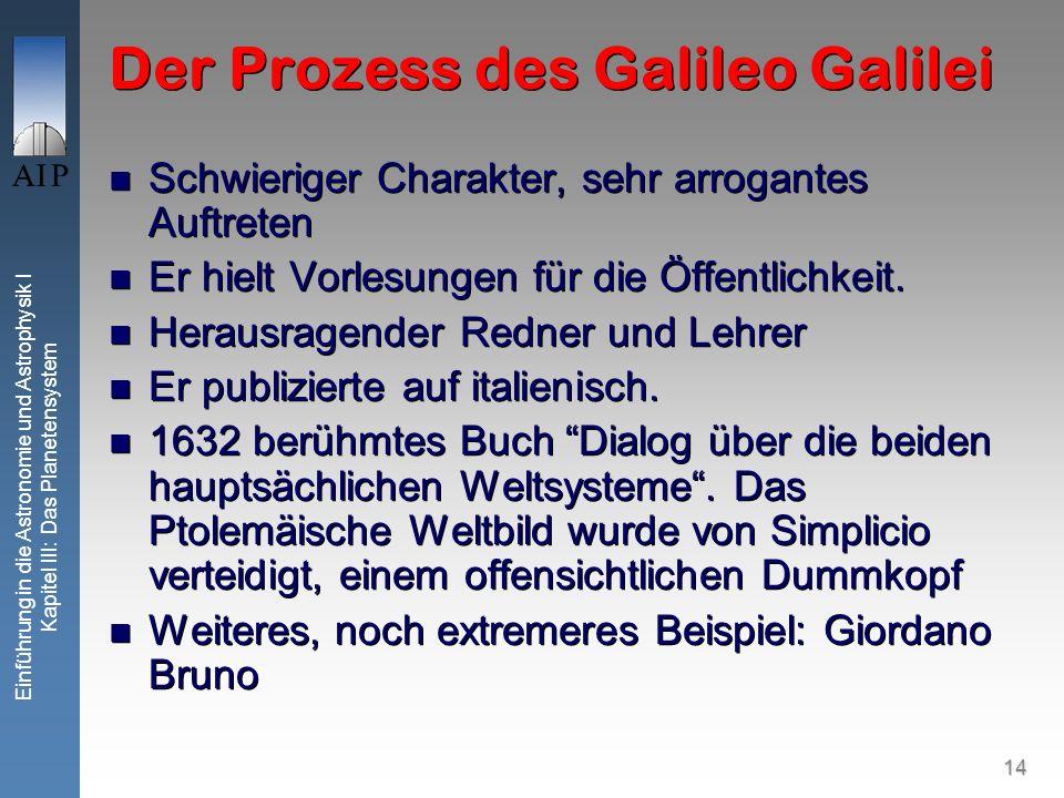 14 Einführung in die Astronomie und Astrophysik I Kapitel III: Das Planetensystem Der Prozess des Galileo Galilei Schwieriger Charakter, sehr arrogant