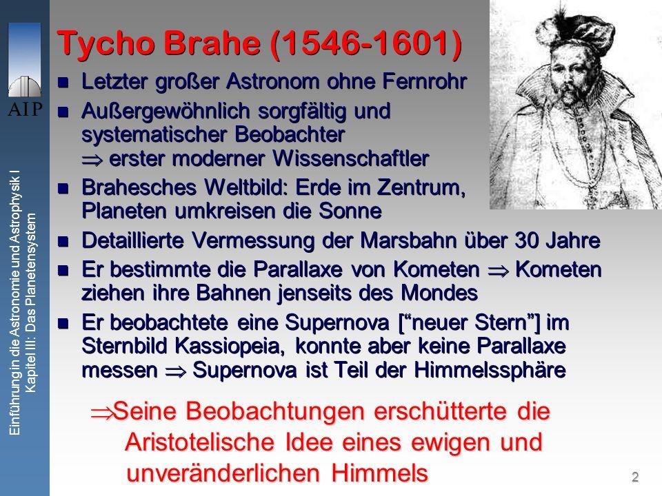 2 Einführung in die Astronomie und Astrophysik I Kapitel III: Das Planetensystem Tycho Brahe (1546-1601) Letzter großer Astronom ohne Fernrohr Außerge