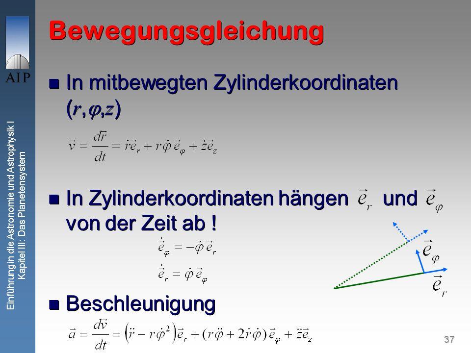 37 Einführung in die Astronomie und Astrophysik I Kapitel III: Das Planetensystem Bewegungsgleichung In mitbewegten Zylinderkoordinaten ( r,, z ) In Z