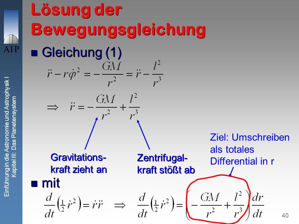 40 Einführung in die Astronomie und Astrophysik I Kapitel III: Das Planetensystem Lösung der Bewegungsgleichung Gleichung (1) mit Gleichung (1) mit Gr