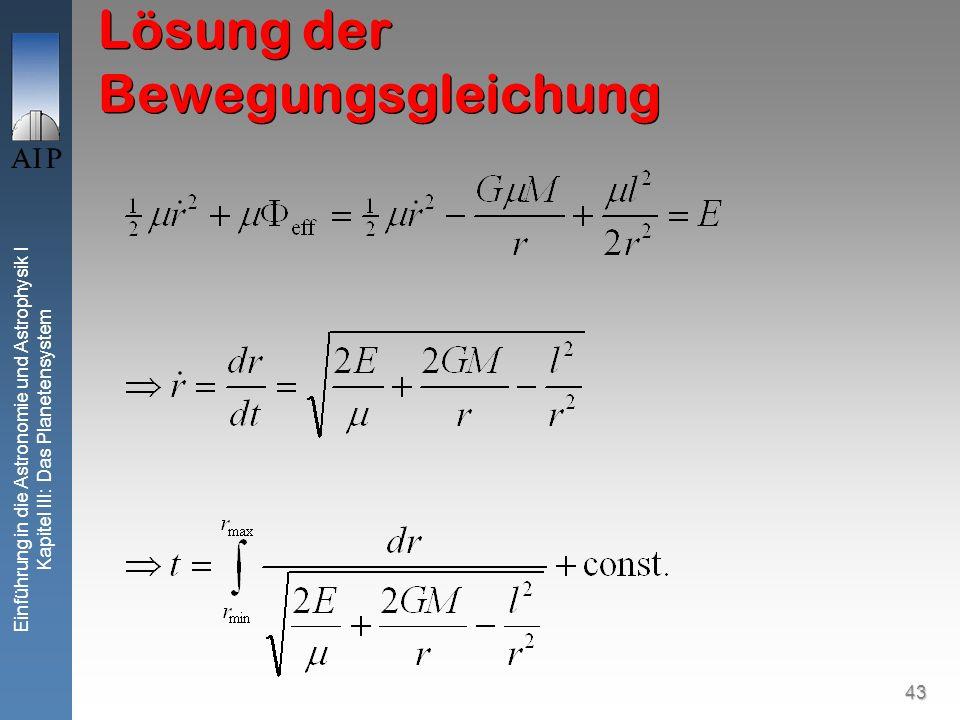 43 Einführung in die Astronomie und Astrophysik I Kapitel III: Das Planetensystem Lösung der Bewegungsgleichung