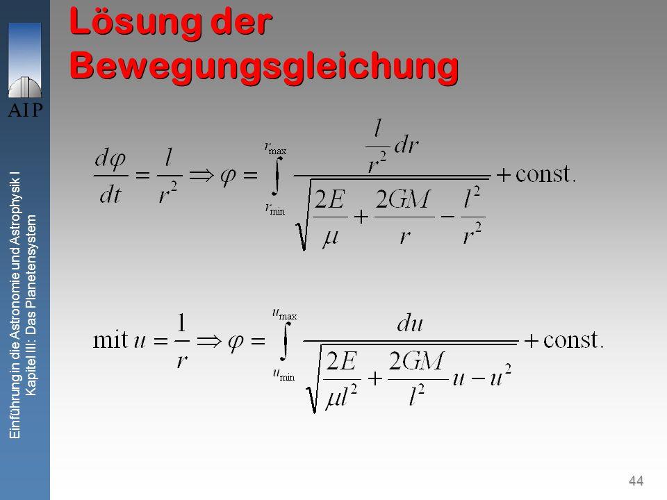 44 Einführung in die Astronomie und Astrophysik I Kapitel III: Das Planetensystem Lösung der Bewegungsgleichung