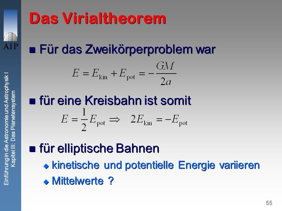 55 Einführung in die Astronomie und Astrophysik I Kapitel III: Das Planetensystem Das Virialtheorem Für das Zweikörperproblem war für eine Kreisbahn i