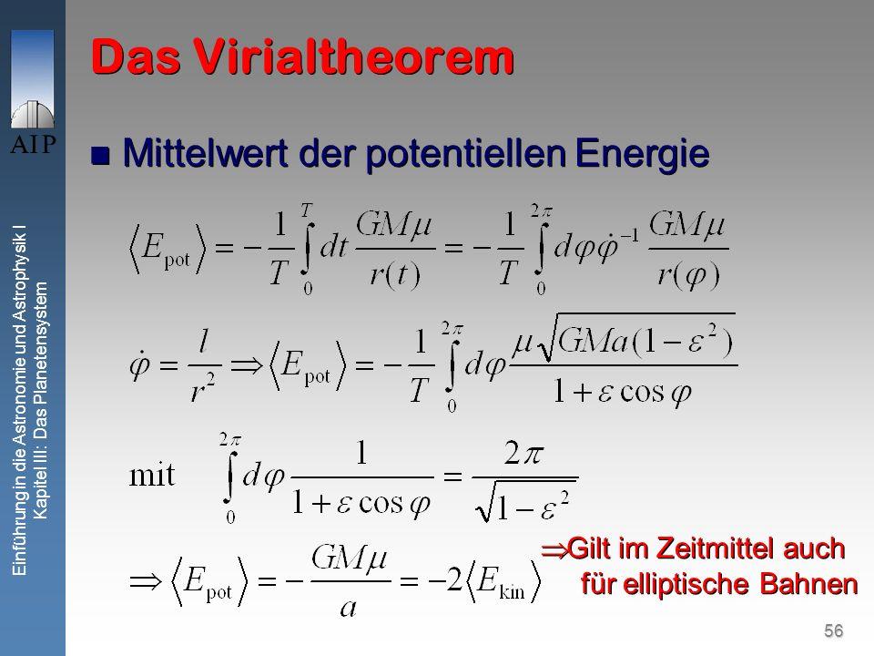 56 Einführung in die Astronomie und Astrophysik I Kapitel III: Das Planetensystem Das Virialtheorem Mittelwert der potentiellen Energie Gilt im Zeitmi
