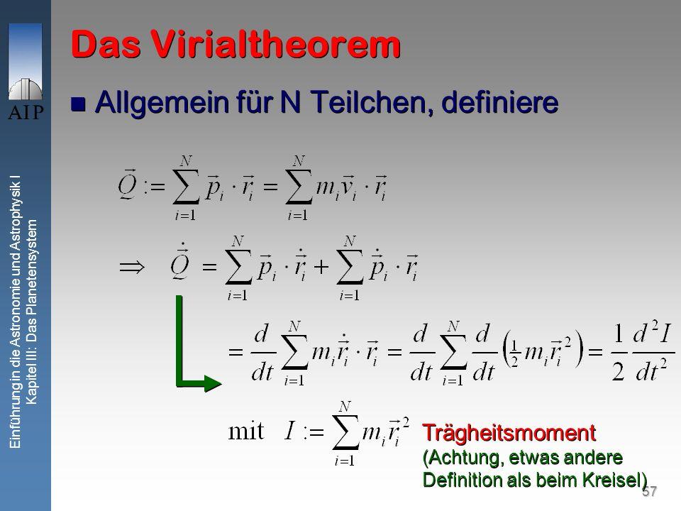 57 Einführung in die Astronomie und Astrophysik I Kapitel III: Das Planetensystem Das Virialtheorem Allgemein für N Teilchen, definiere Trägheitsmomen