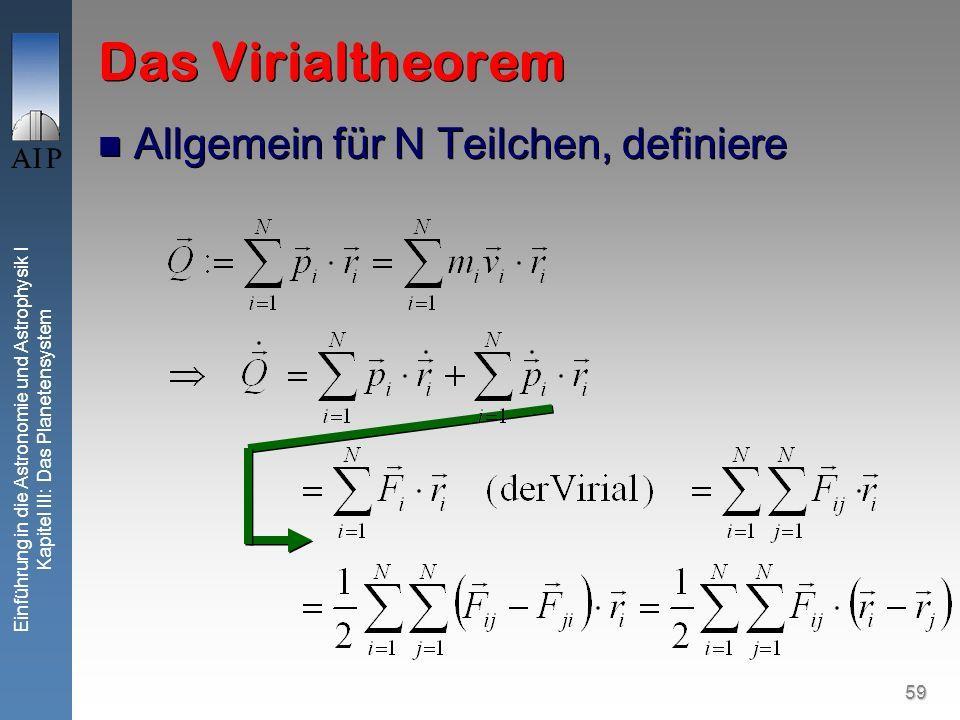 59 Einführung in die Astronomie und Astrophysik I Kapitel III: Das Planetensystem Das Virialtheorem Allgemein für N Teilchen, definiere