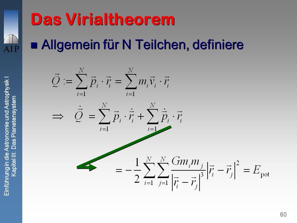60 Einführung in die Astronomie und Astrophysik I Kapitel III: Das Planetensystem Das Virialtheorem Allgemein für N Teilchen, definiere