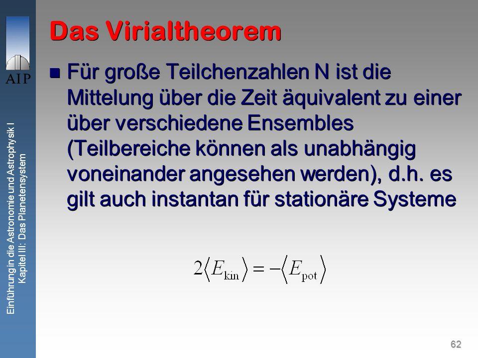 62 Einführung in die Astronomie und Astrophysik I Kapitel III: Das Planetensystem Das Virialtheorem Für große Teilchenzahlen N ist die Mittelung über