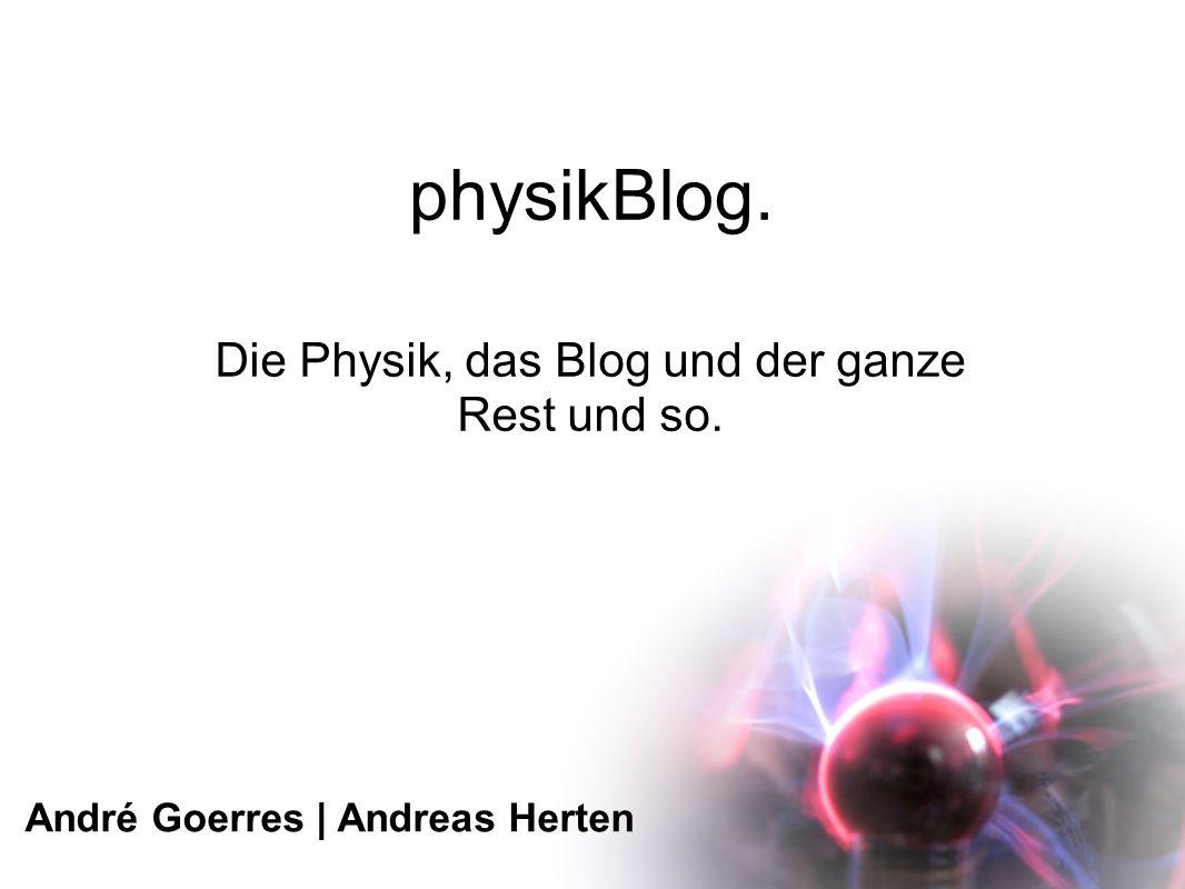 physikBlog. Die Physik, das Blog und der ganze Rest und so. André Goerres | Andreas Herten