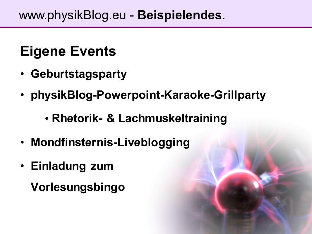 Eigene Events Geburtstagsparty physikBlog-Powerpoint-Karaoke-Grillparty Rhetorik- & Lachmuskeltraining Mondfinsternis-Liveblogging Einladung zum Vorlesungsbingo www.physikBlog.eu - Beispielendes.