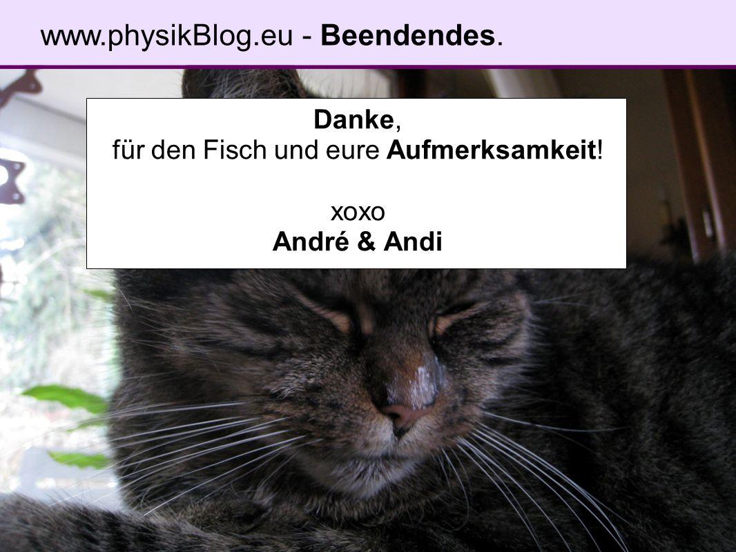 Danke, für den Fisch und eure Aufmerksamkeit! xoxo André & Andi www.physikBlog.eu - Beendendes.