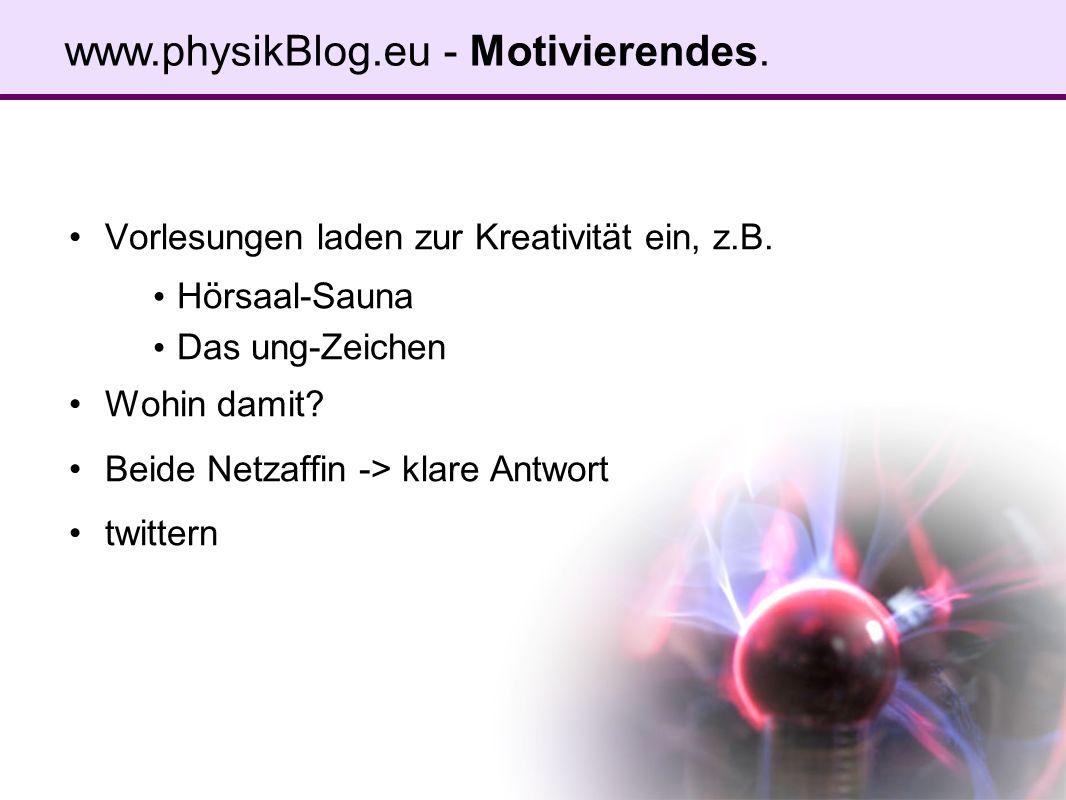 Warum? Physik macht Spaß. Wir auch. www.physikBlog.eu - Abschließendes.