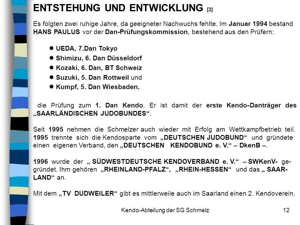 Kendo-Abteilung der SG Schmelz12 ENTSTEHUNG UND ENTWICKLUNG [3] Es folgten zwei ruhige Jahre, da geeigneter Nachwuchs fehlte. Im Januar 1994 bestand H