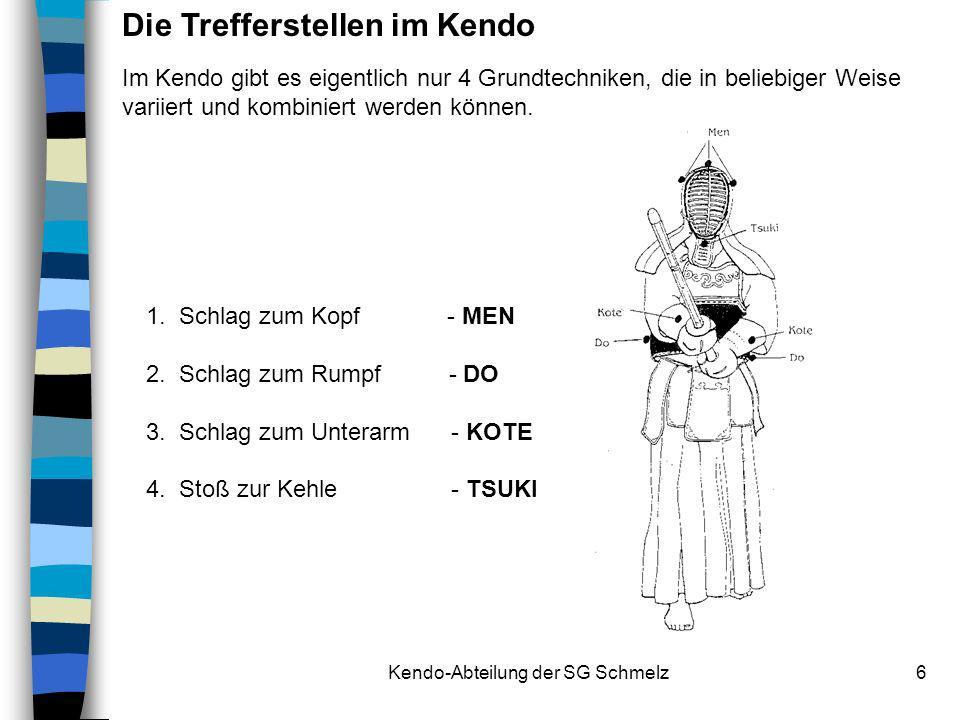 Kendo-Abteilung der SG Schmelz6 Die Trefferstellen im Kendo Im Kendo gibt es eigentlich nur 4 Grundtechniken, die in beliebiger Weise variiert und kom