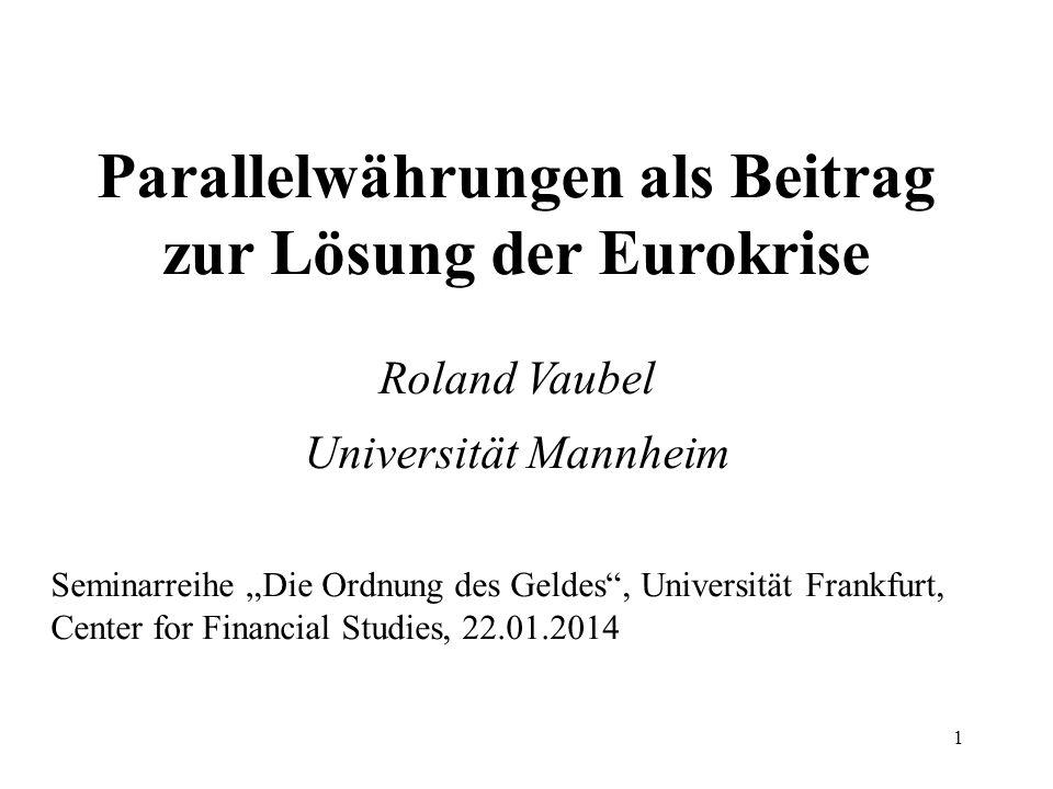 1 Parallelwährungen als Beitrag zur Lösung der Eurokrise Roland Vaubel Universität Mannheim Seminarreihe Die Ordnung des Geldes, Universität Frankfurt
