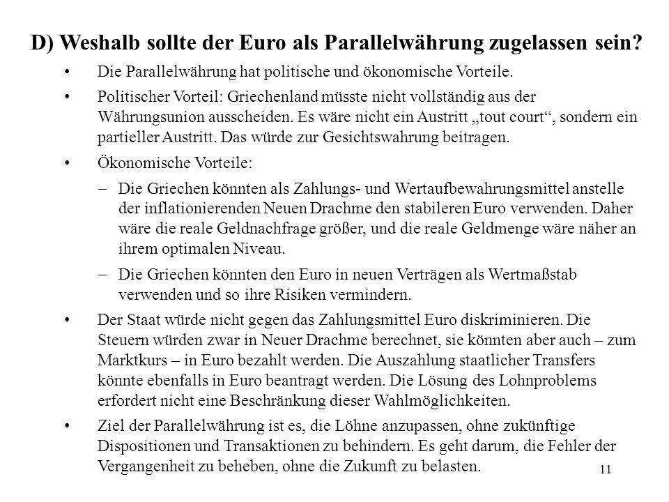 11 D) Weshalb sollte der Euro als Parallelwährung zugelassen sein? Die Parallelwährung hat politische und ökonomische Vorteile. Politischer Vorteil: G