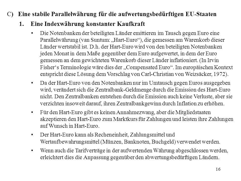 16 C) Eine stabile Parallelwährung für die aufwertungsbedürftigen EU-Staaten 1.Eine Indexwährung konstanter Kaufkraft Die Notenbanken der beteiligten