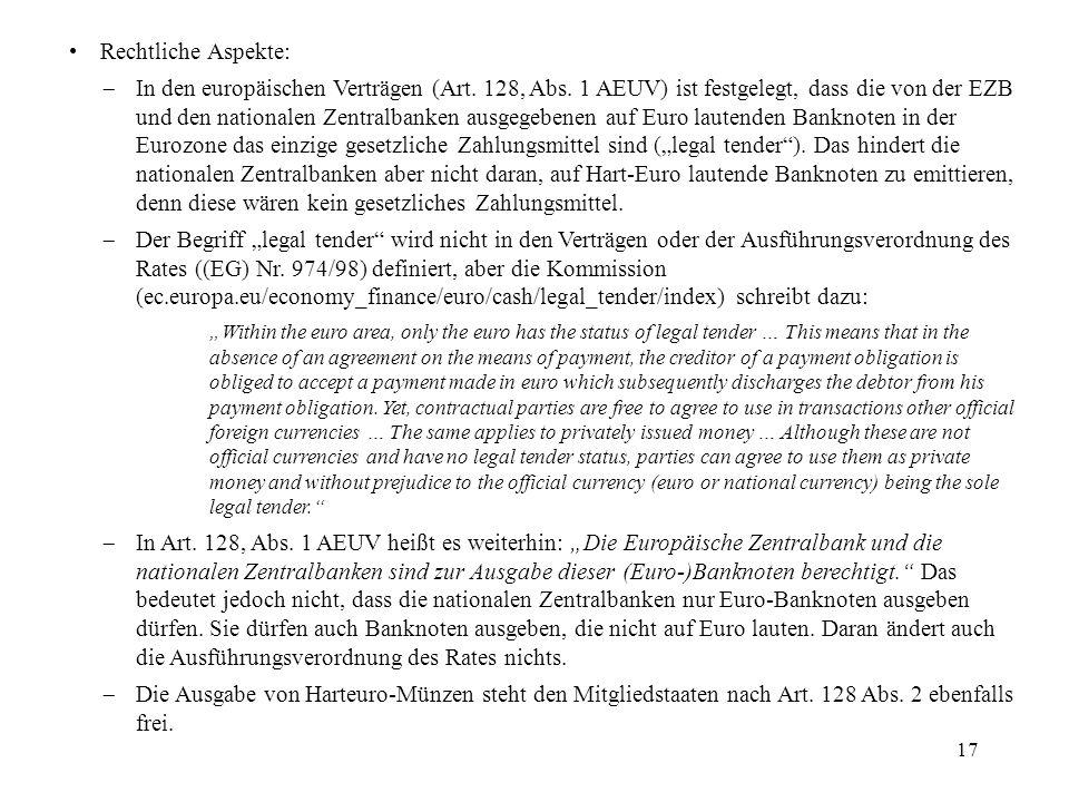 17 Rechtliche Aspekte: In den europäischen Verträgen (Art. 128, Abs. 1 AEUV) ist festgelegt, dass die von der EZB und den nationalen Zentralbanken aus