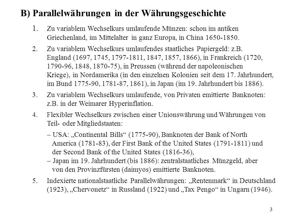 3 B) Parallelwährungen in der Währungsgeschichte 1. Zu variablem Wechselkurs umlaufende Münzen: schon im antiken Griechenland, im Mittelalter in ganz
