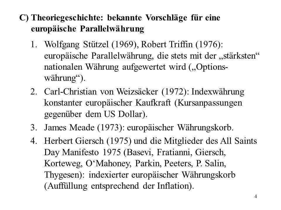 4 C) Theoriegeschichte: bekannte Vorschläge für eine europäische Parallelwährung 1. Wolfgang Stützel (1969), Robert Triffin (1976): europäische Parall
