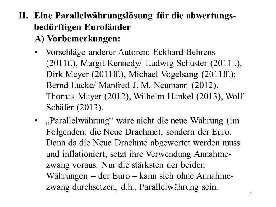 5 II.Eine Parallelwährungslösung für die abwertungs- bedürftigen Euroländer A) Vorbemerkungen: Vorschläge anderer Autoren: Eckhard Behrens (2011f.), M