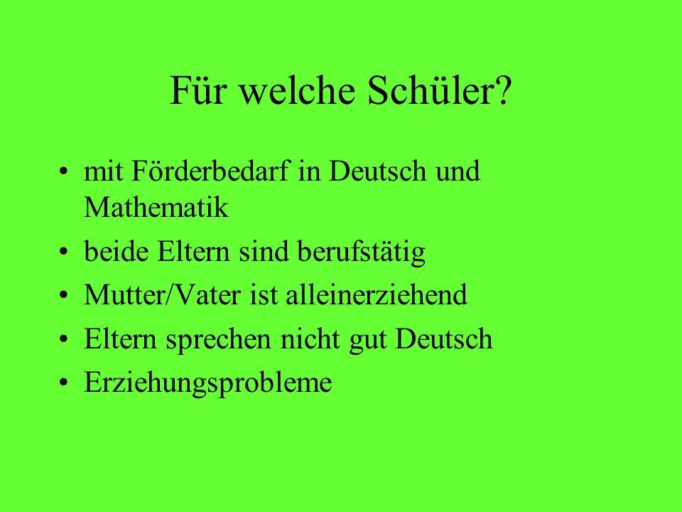 Für welche Schüler? mit Förderbedarf in Deutsch und Mathematik beide Eltern sind berufstätig Mutter/Vater ist alleinerziehend Eltern sprechen nicht gu