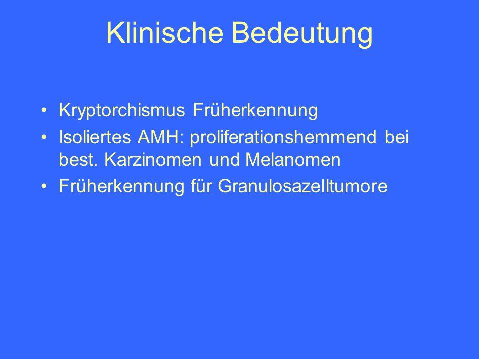 Klinische Bedeutung Kryptorchismus Früherkennung Isoliertes AMH: proliferationshemmend bei best. Karzinomen und Melanomen Früherkennung für Granulosaz