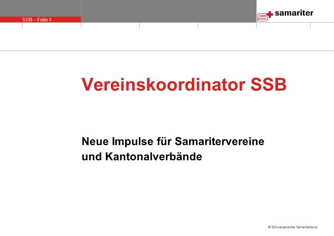 SSB – Folie 1 © Schweizerischer Samariterbund Vereinskoordinator SSB Neue Impulse für Samaritervereine und Kantonalverbände