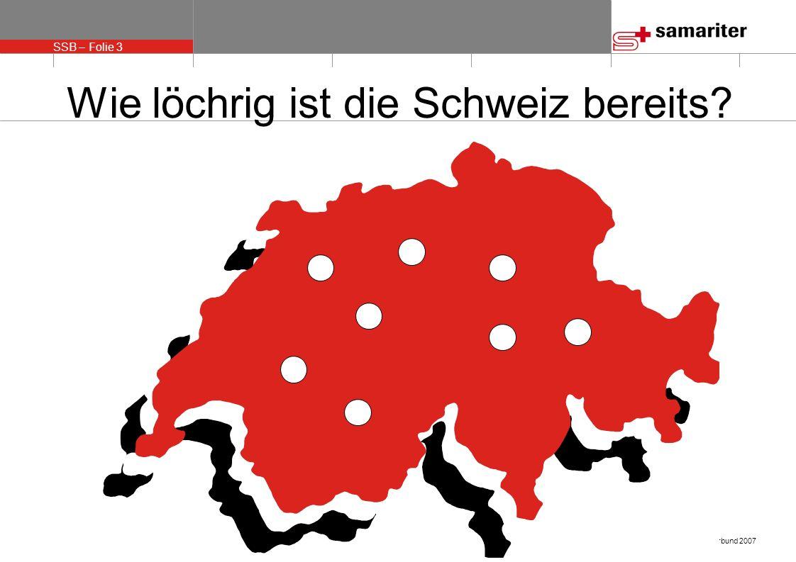 SSB – Folie 3 © Schweizerischer Samariterbund 2007 Wie löchrig ist die Schweiz bereits