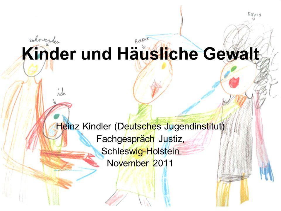 Kinder und Häusliche Gewalt Heinz Kindler (Deutsches Jugendinstitut) Fachgespräch Justiz, Schleswig-Holstein November 2011