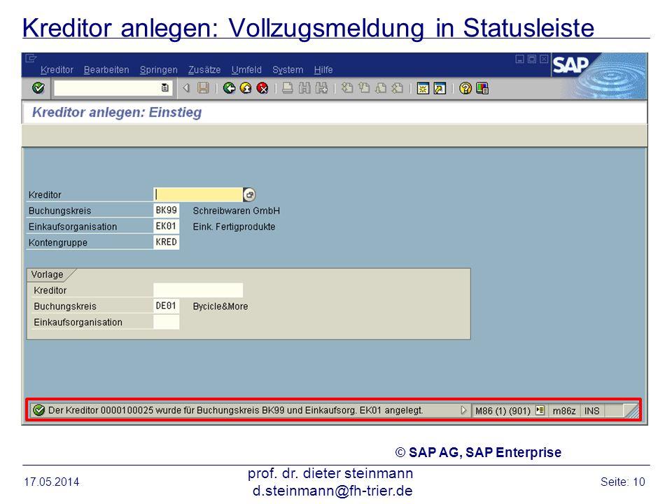 Kreditor anlegen: Vollzugsmeldung in Statusleiste 17.05.2014 prof. dr. dieter steinmann d.steinmann@fh-trier.de Seite: 10 © SAP AG, SAP Enterprise