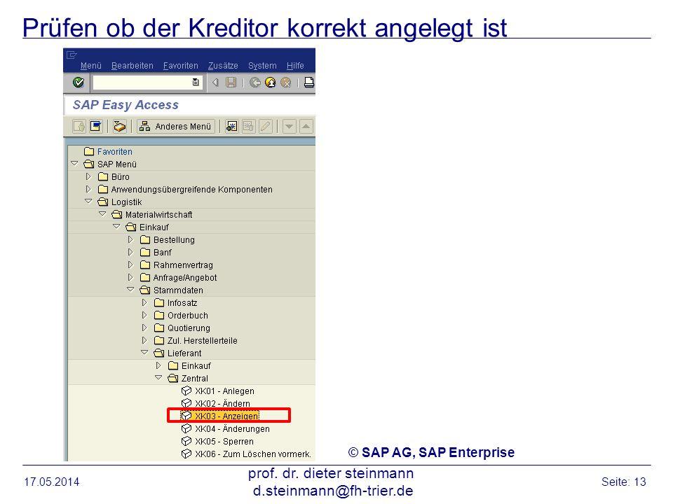 Prüfen ob der Kreditor korrekt angelegt ist 17.05.2014 prof. dr. dieter steinmann d.steinmann@fh-trier.de Seite: 13 © SAP AG, SAP Enterprise