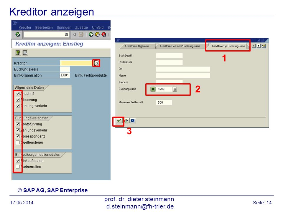 Kreditor anzeigen 17.05.2014 prof. dr. dieter steinmann d.steinmann@fh-trier.de Seite: 14 © SAP AG, SAP Enterprise 3 2 1