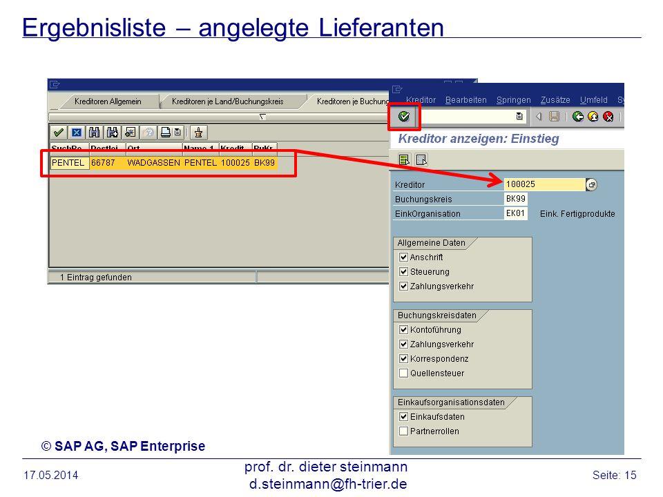 Ergebnisliste – angelegte Lieferanten 17.05.2014 prof. dr. dieter steinmann d.steinmann@fh-trier.de Seite: 15 © SAP AG, SAP Enterprise