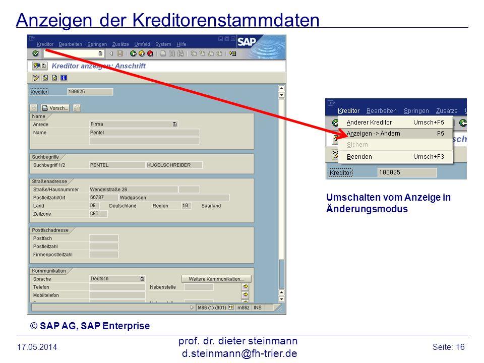 Anzeigen der Kreditorenstammdaten 17.05.2014 prof. dr. dieter steinmann d.steinmann@fh-trier.de Seite: 16 © SAP AG, SAP Enterprise Umschalten vom Anze