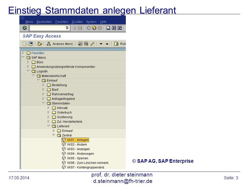 Einstieg Stammdaten anlegen Lieferant 17.05.2014 prof. dr. dieter steinmann d.steinmann@fh-trier.de Seite: 3 © SAP AG, SAP Enterprise