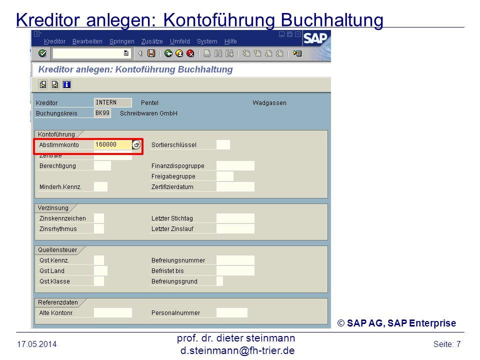 Kreditor anlegen: Kontoführung Buchhaltung 17.05.2014 prof. dr. dieter steinmann d.steinmann@fh-trier.de Seite: 7 © SAP AG, SAP Enterprise