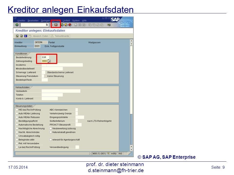 Kreditor anlegen Einkaufsdaten 17.05.2014 prof. dr. dieter steinmann d.steinmann@fh-trier.de Seite: 9 © SAP AG, SAP Enterprise