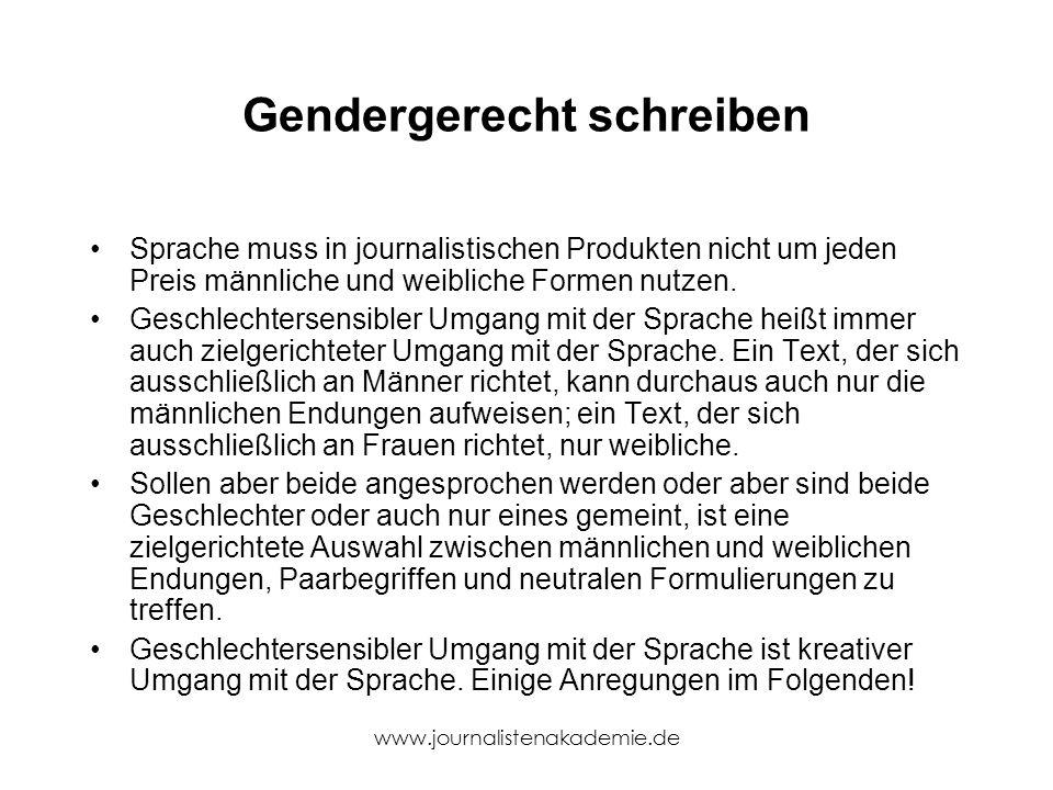 www.journalistenakademie.de Gendergerecht schreiben Sprache muss in journalistischen Produkten nicht um jeden Preis männliche und weibliche Formen nut