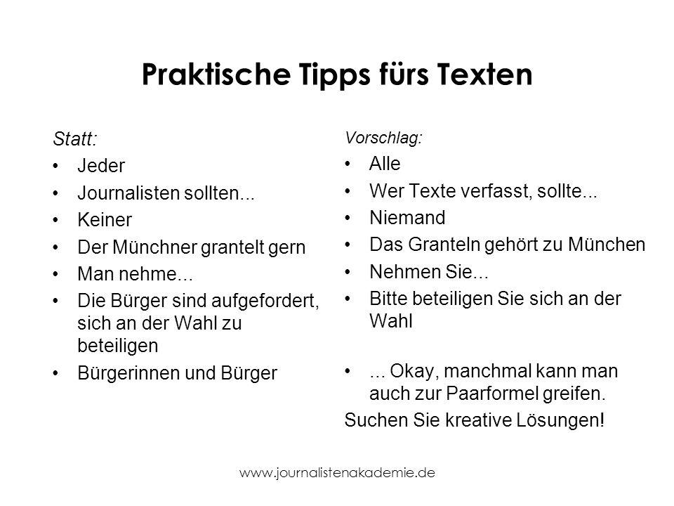 www.journalistenakademie.de Praktische Tipps fürs Texten Statt: Jeder Journalisten sollten... Keiner Der Münchner grantelt gern Man nehme... Die Bürge