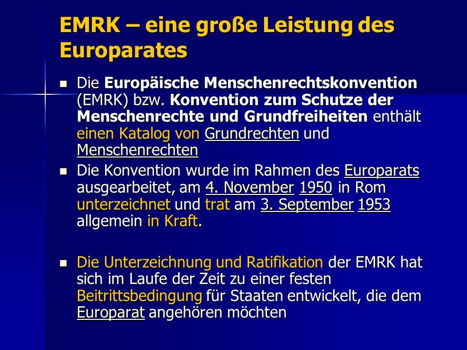 EMRK – eine große Leistung des Europarates Die Europäische Menschenrechtskonvention (EMRK) bzw.