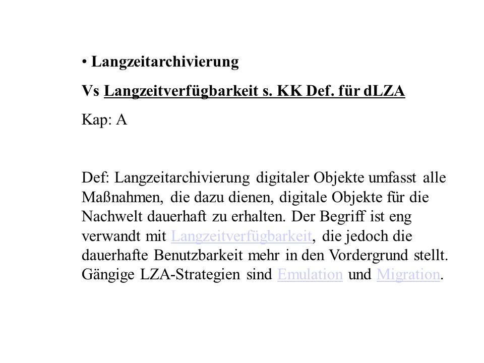 Langzeitarchivierung Vs Langzeitverfügbarkeit s. KK Def. für dLZA Kap: A Def: Langzeitarchivierung digitaler Objekte umfasst alle Maßnahmen, die dazu