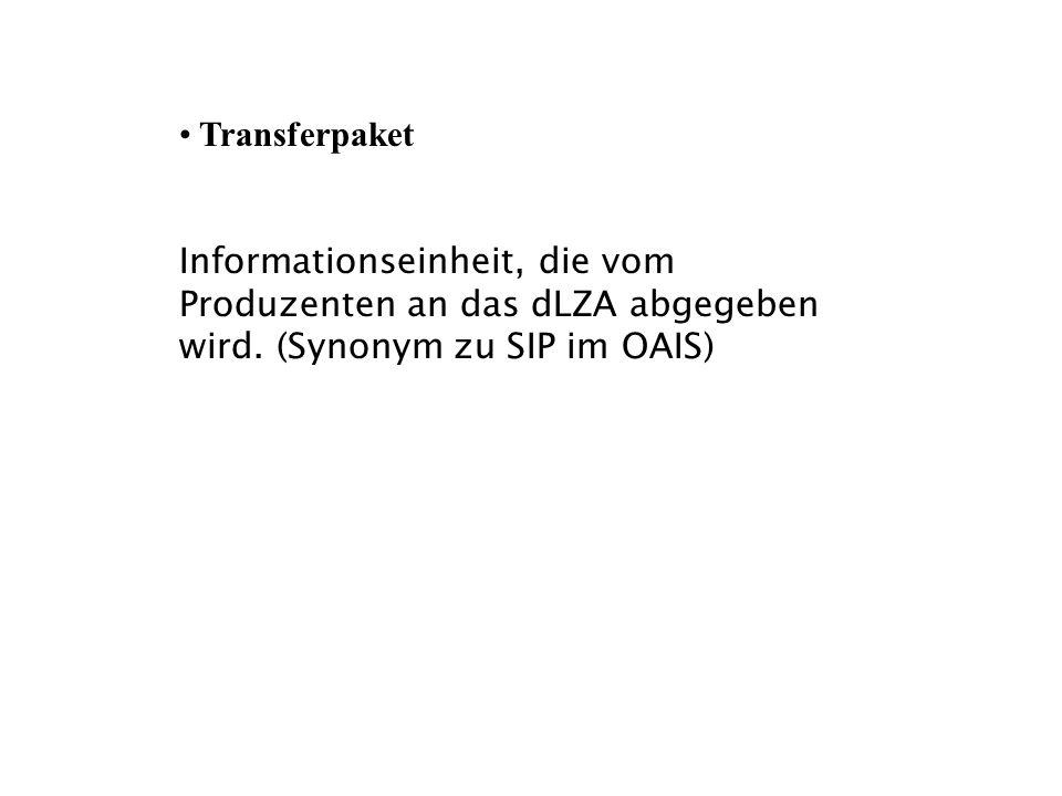 Transferpaket Informationseinheit, die vom Produzenten an das dLZA abgegeben wird. (Synonym zu SIP im OAIS)