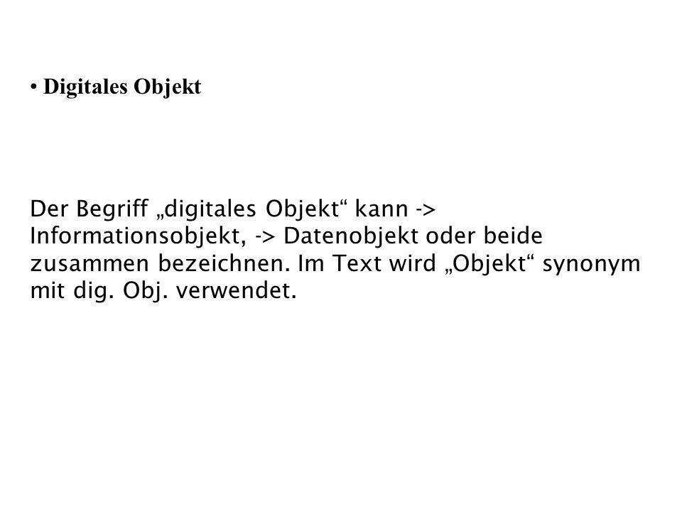 Digitales Objekt Der Begriff digitales Objekt kann -> Informationsobjekt, -> Datenobjekt oder beide zusammen bezeichnen. Im Text wird Objekt synonym m
